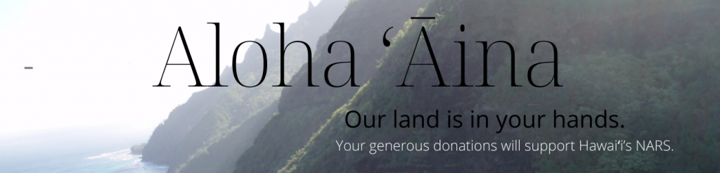 An image with the words aloha ʻāina, our land is in your hands, you generous donation will support Hawaiʻi's NARS, with an image of the Nā Pali coast